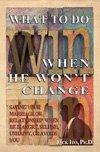 What do Do When He Won't Change